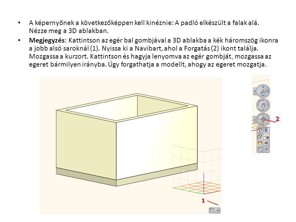 • A képernyőnek a következőképpen kell kinéznie: A padló elkészült a falak alá. Nézze meg a 3D ablakban. • Megjegyzés: Kattintson az egér bal gombjáva