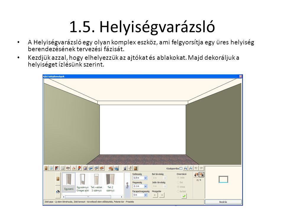 1.5. Helyiségvarázsló • A Helyiségvarázsló egy olyan komplex eszköz, ami felgyorsítja egy üres helyiség berendezésének tervezési fázisát. • Kezdjük az