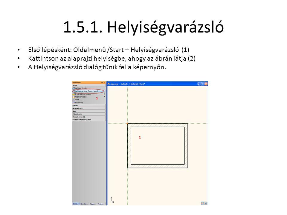 1.5.1. Helyiségvarázsló • Első lépésként: Oldalmenü /Start – Helyiségvarázsló (1) • Kattintson az alaprajzi helyiségbe, ahogy az ábrán látja (2) • A H