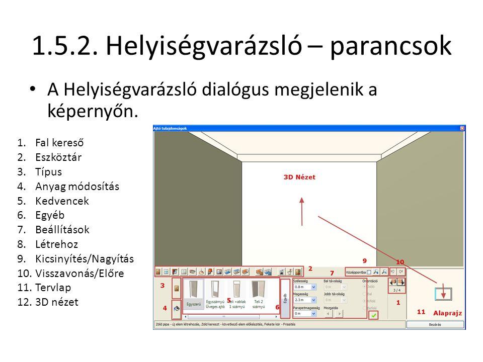 1.5.2. Helyiségvarázsló – parancsok • A Helyiségvarázsló dialógus megjelenik a képernyőn. 1.Fal kereső 2.Eszköztár 3.Típus 4.Anyag módosítás 5.Kedvenc