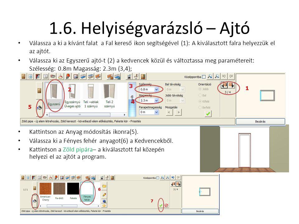 1.6. Helyiségvarázsló – Ajtó • Válassza a ki a kívánt falat a Fal kereső ikon segítségével (1): A kiválasztott falra helyezzük el az ajtót. • Válassza