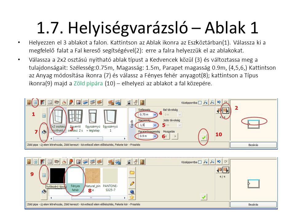 1.7. Helyiségvarázsló – Ablak 1 • Helyezzen el 3 ablakot a falon. Kattintson az Ablak ikonra az Esz k öztárban(1). Válassza ki a megfelelő falat a Fal