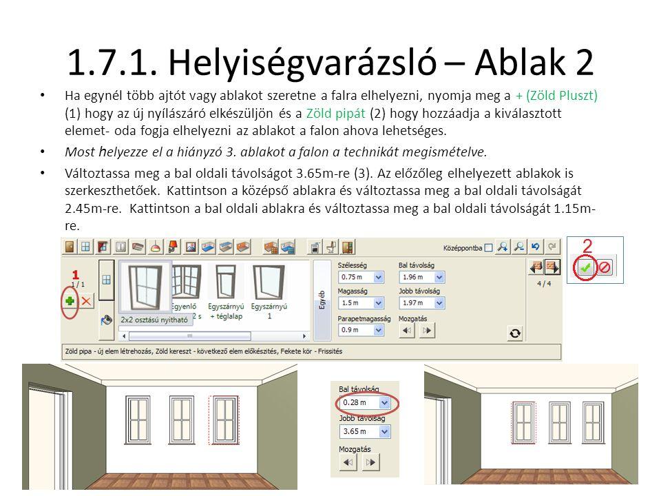 1.7.1. Helyiségvarázsló – Ablak 2 • Ha egynél több ajtót vagy ablakot szeretne a falra elhelyezni, nyomja meg a + (Zöld Pluszt) (1) hogy az új nyílász