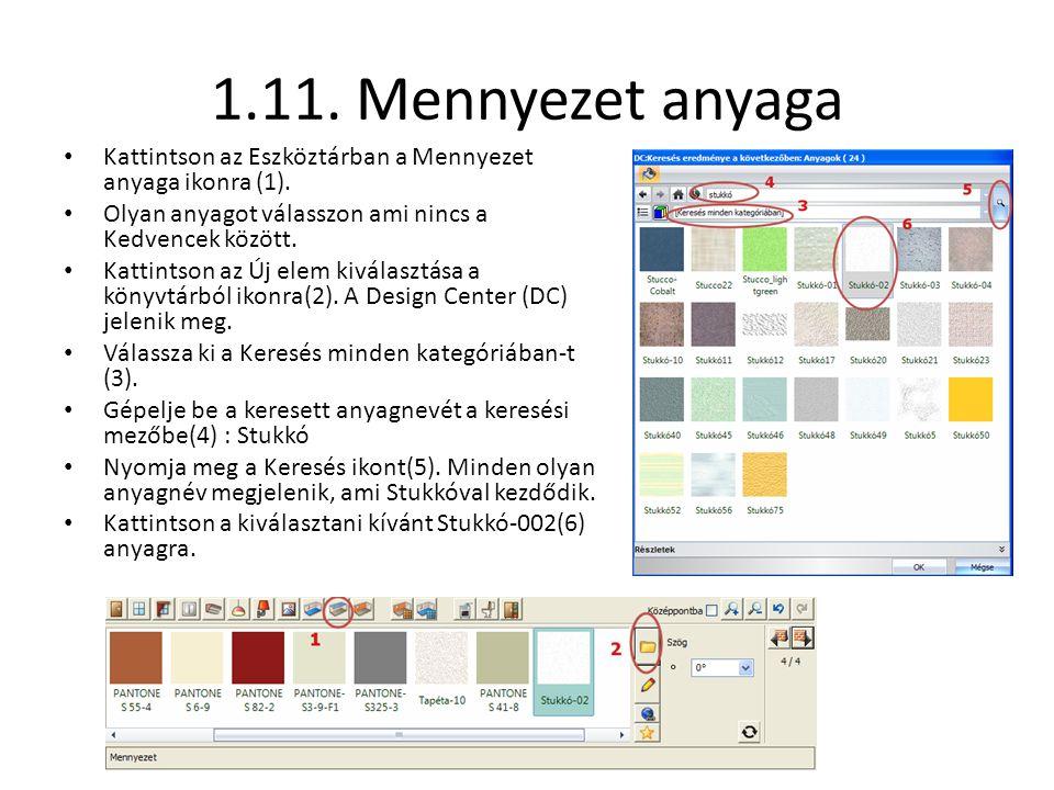 1.11. Mennyezet anyaga • Kattintson az Eszköztárban a Mennyezet anyaga ikonra (1). • Olyan anyagot válasszon ami nincs a Kedvencek között. • Kattintso