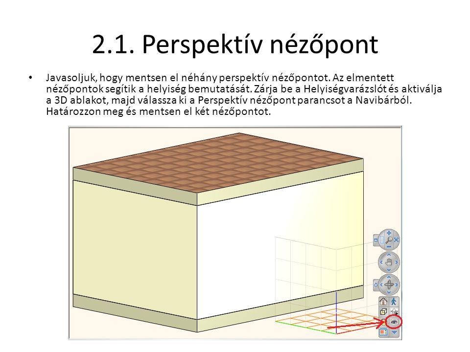 2.1. Perspektív nézőpont • Javasoljuk, hogy mentsen el néhány perspektív nézőpontot. Az elmentett nézőpontok segítik a helyiség bemutatását. Zárja be
