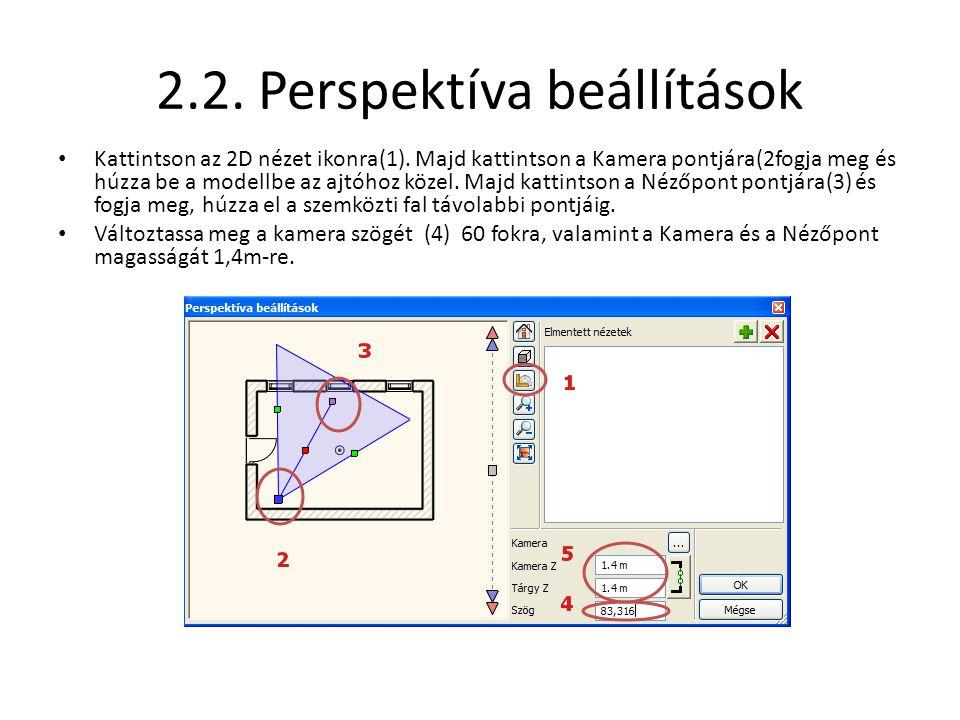 2.2. Perspektíva beállítások • Kattintson az 2D nézet ikonra(1). Majd kattintson a Kamera pontjára(2fogja meg és húzza be a modellbe az ajtóhoz közel.