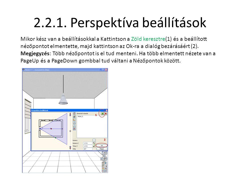 2.2.1. Perspektíva beállítások Mikor kész van a beállításokkal a Kattintson a Zöld keresztre(1) és a beállított nézőpontot elmentette, majd kattintson