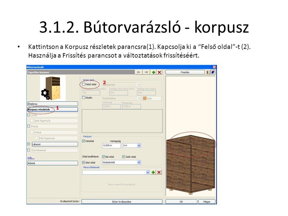"""3.1.2. Bútorvarázsló - korpusz • Kattintson a Korpusz részletek parancsra(1). Kapcsolja ki a """"Felső oldal""""-t (2). Használja a Frissítés parancsot a vá"""