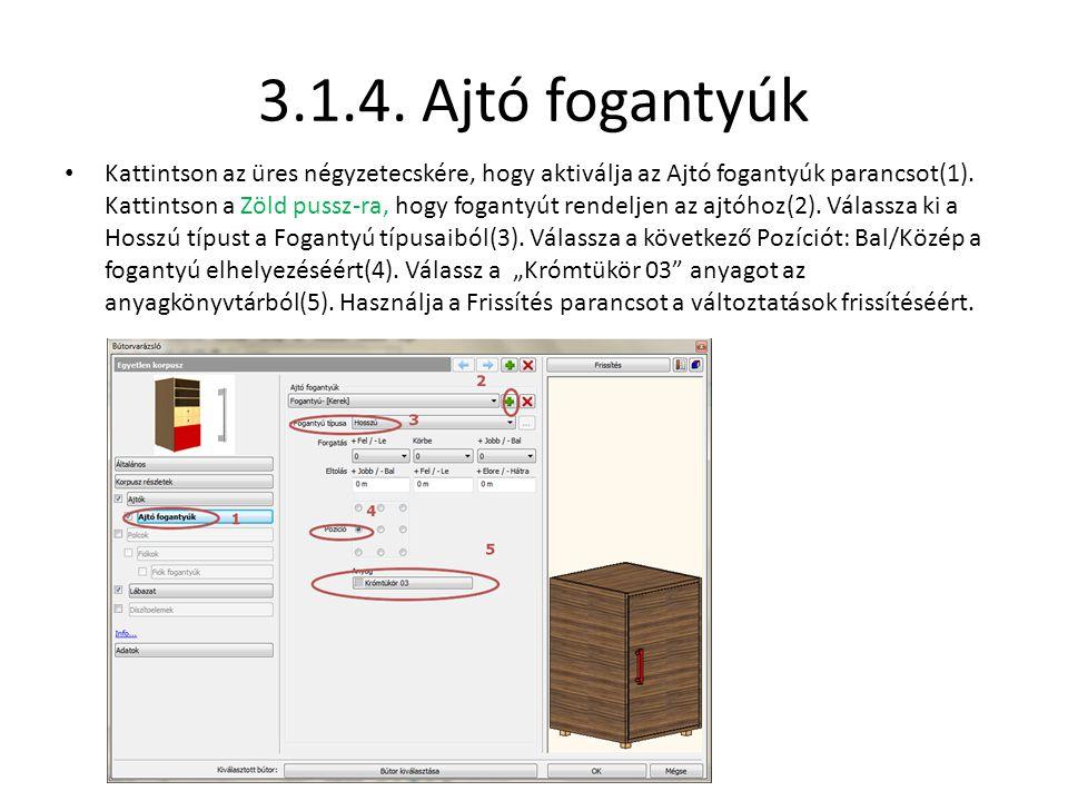 3.1.4. Ajtó fogantyúk • Kattintson az üres négyzetecskére, hogy aktiválja az Ajtó fogantyúk parancsot(1). Kattintson a Zöld pussz-ra, hogy fogantyút r