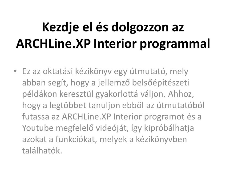 Kezdje el és dolgozzon az ARCHLine.XP Interior programmal • Ez az oktatási kézikönyv egy útmutató, mely abban segít, hogy a jellemző belsőépítészeti p