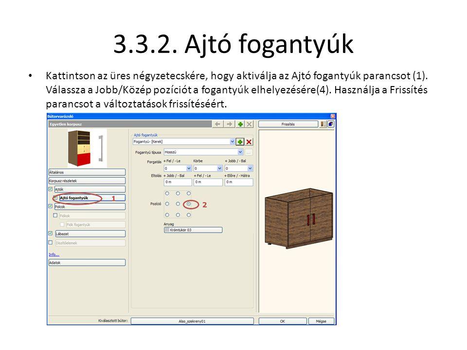 3.3.2. Ajtó fogantyúk • Kattintson az üres négyzetecskére, hogy aktiválja az Ajtó fogantyúk parancsot (1). Válassza a Jobb/Közép pozíciót a fogantyúk