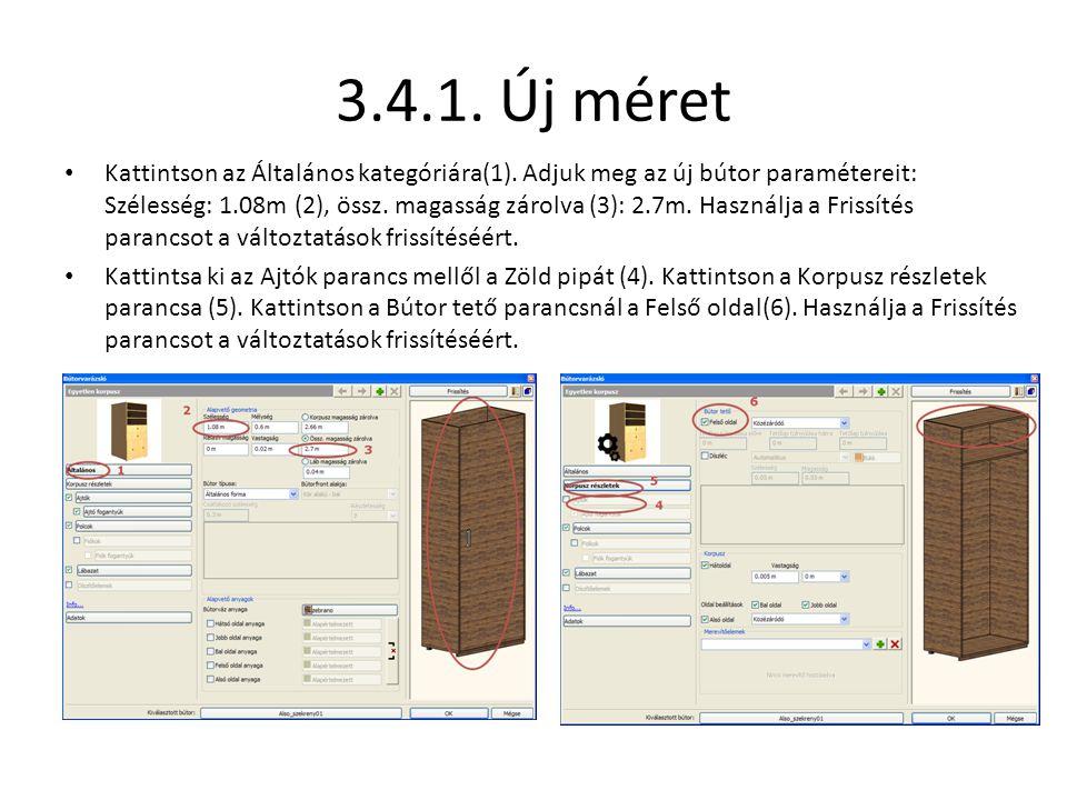 3.4.1. Új méret • Kattintson az Általános kategóriára(1). Adjuk meg az új bútor paramétereit: Szélesség: 1.08m (2), össz. magasság zárolva (3): 2.7m.