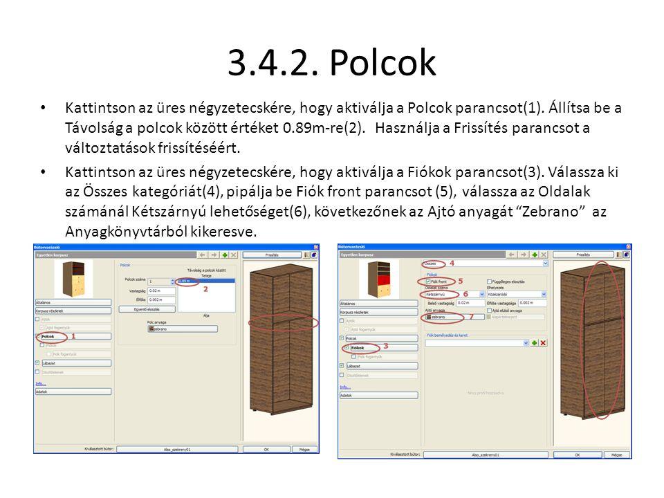 3.4.2. Polcok • Kattintson az üres négyzetecskére, hogy aktiválja a Polcok parancsot(1). Állítsa be a Távolság a polcok között értéket 0.89m-re(2). Ha