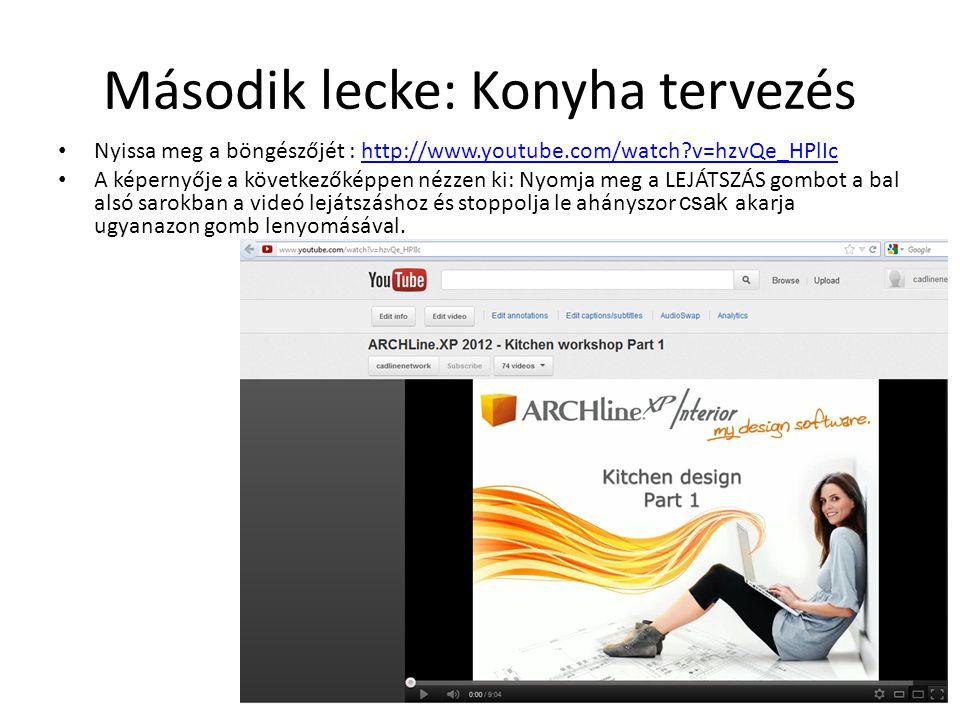 Második lecke: Konyha tervezés • Nyissa meg a böngészőjét : http://www.youtube.com/watch?v=hzvQe_HPlIchttp://www.youtube.com/watch?v=hzvQe_HPlIc • A k