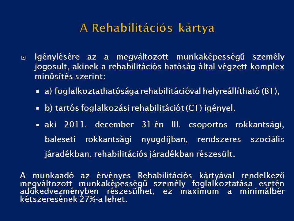  Igénylésére az a megváltozott munkaképesség ű személy jogosult, akinek a rehabilitációs hatóság által végzett komplex min ő sítés szerint:  a) fogl