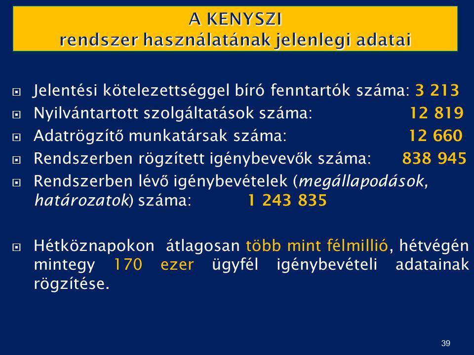 A KENYSZI rendszer használatának jelenlegi adatai 39  Jelentési kötelezettséggel bíró fenntartók száma: 3 213  Nyilvántartott szolgáltatások száma: