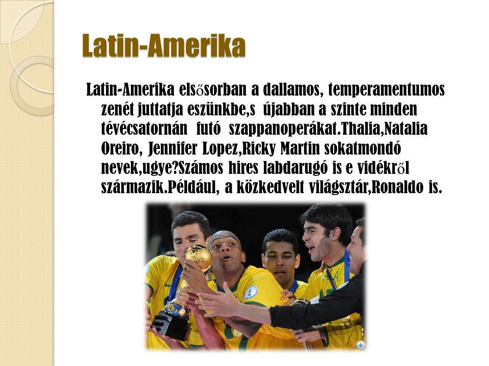 Latin-Amerika Latin-Amerika els ő sorban a dallamos, temperamentumos zenét juttatja eszünkbe,s újabban a szinte minden tévécsatornán futó szappanoperá