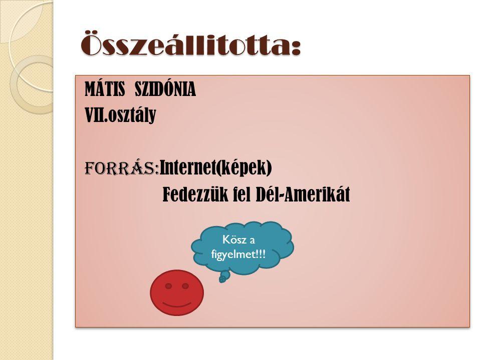 Összeállitotta: MÁTIS SZIDÓNIA VII.osztály Forrás: Internet(képek) Fedezzük fel Dél-Amerikát MÁTIS SZIDÓNIA VII.osztály Forrás: Internet(képek) Fedezz
