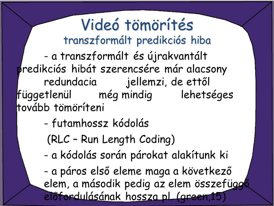 Videó tömörítés transzformált predikciós hiba - a transzformált és újrakvantált predikciós hibát szerencsére már alacsony redundacia jellemzi, de ettő