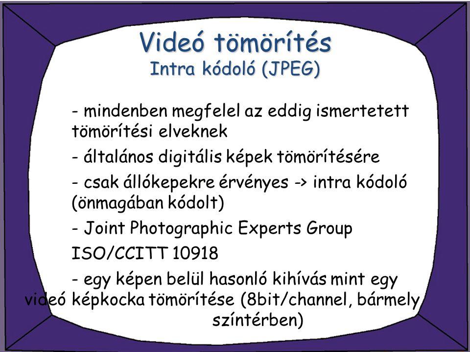 Videó tömörítés Intra kódoló (JPEG) - mindenben megfelel az eddig ismertetett tömörítési elveknek - általános digitális képek tömörítésére - csak álló