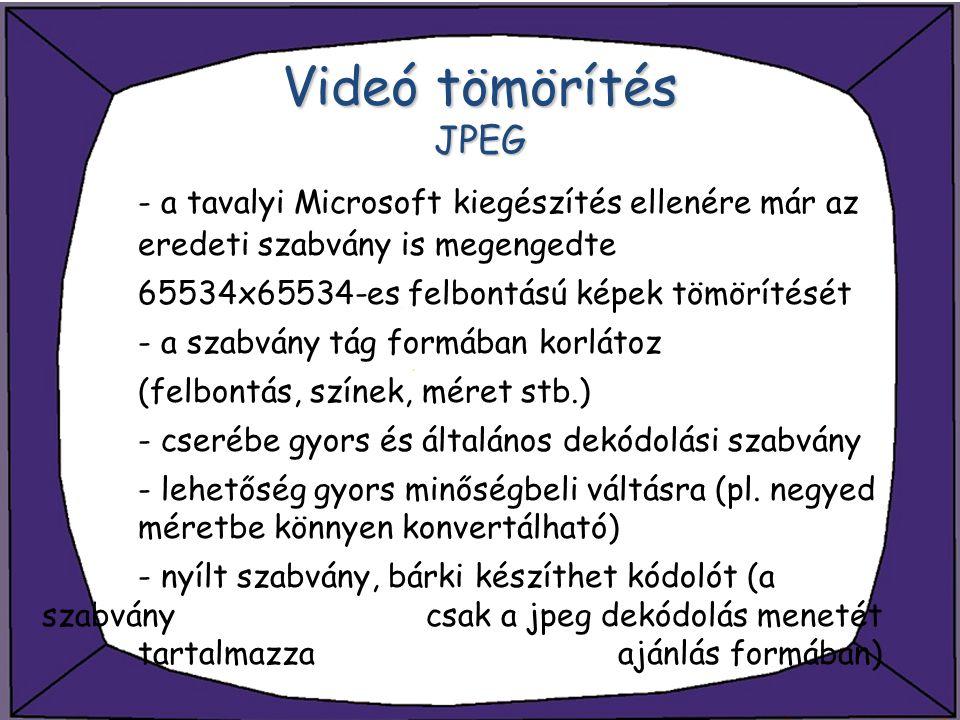 Videó tömörítés JPEG - a tavalyi Microsoft kiegészítés ellenére már az eredeti szabvány is megengedte 65534x65534-es felbontású képek tömörítését - a