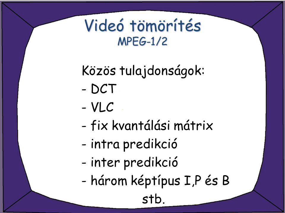 Videó tömörítés MPEG-1/2 Közös tulajdonságok: - DCT - VLC - fix kvantálási mátrix - intra predikció - inter predikció - három képtípus I,P és B stb.