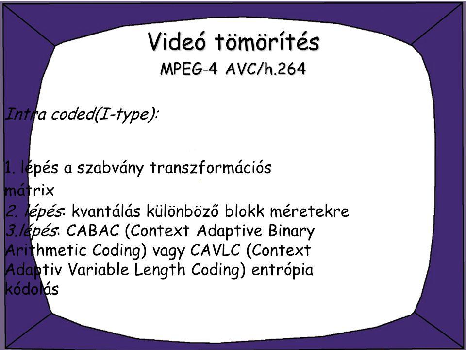Videó tömörítés MPEG-4 AVC/h.264 Intra coded(I-type): 1. lépés a szabvány transzformációs mátrix 2. lépés: kvantálás különböző blokk méretekre 3.lépés