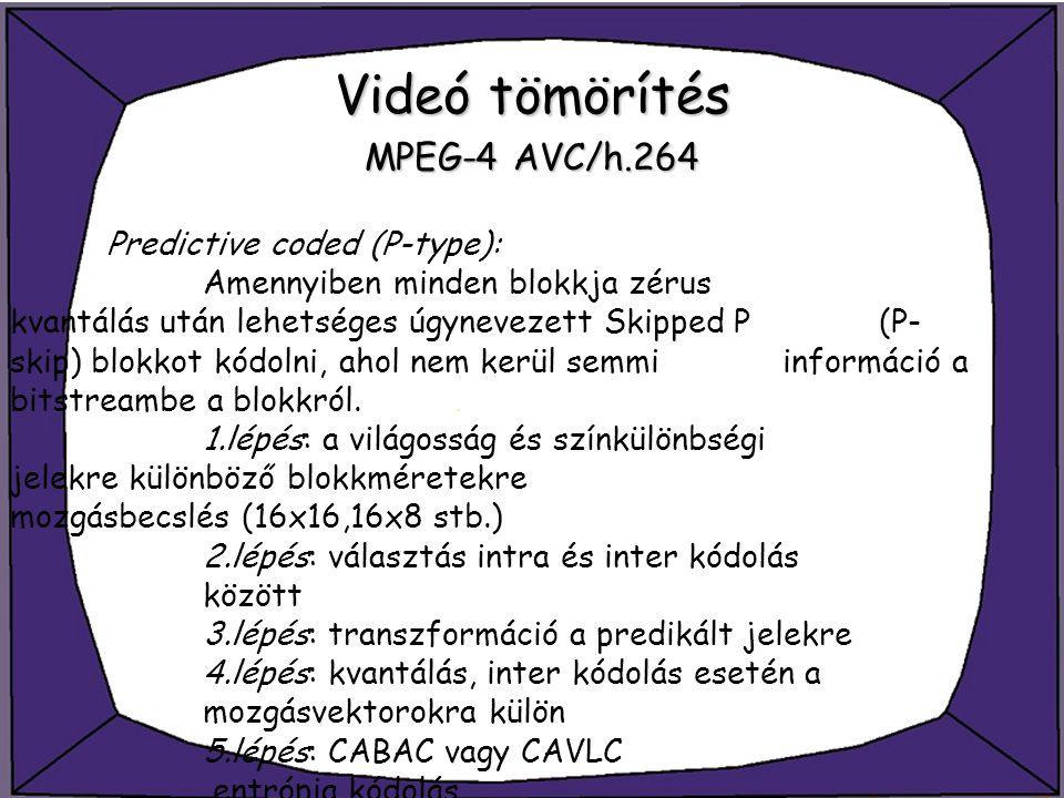 Videó tömörítés MPEG-4 AVC/h.264 Predictive coded (P-type): Amennyiben minden blokkja zérus kvantálás után lehetséges úgynevezett Skipped P (P- skip)