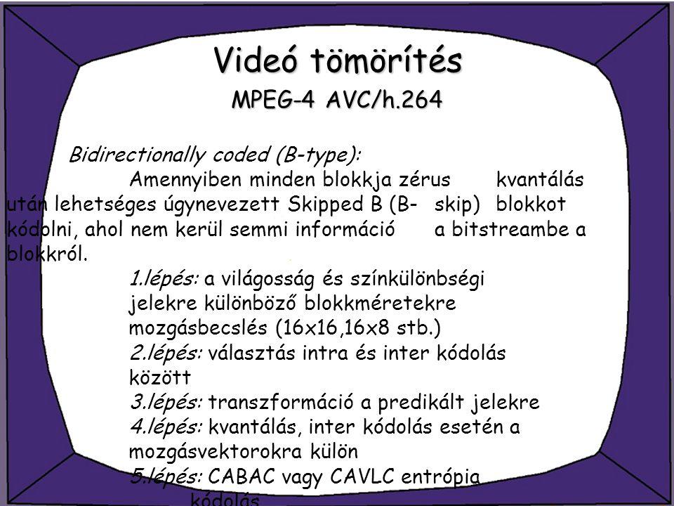 Videó tömörítés MPEG-4 AVC/h.264 Bidirectionally coded (B-type): Amennyiben minden blokkja zérus kvantálás után lehetséges úgynevezett Skipped B (B-sk