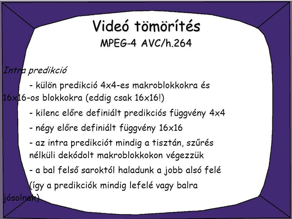 Videó tömörítés MPEG-4 AVC/h.264 Intra predikció - külön predikció 4x4-es makroblokkokra és 16x16-os blokkokra (eddig csak 16x16!) - kilenc előre defi