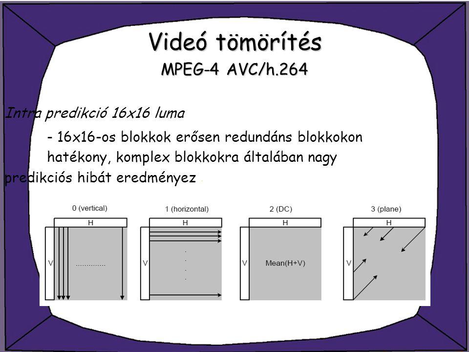 Videó tömörítés MPEG-4 AVC/h.264 Intra predikció 16x16 luma - 16x16-os blokkok erősen redundáns blokkokon hatékony, komplex blokkokra általában nagy p