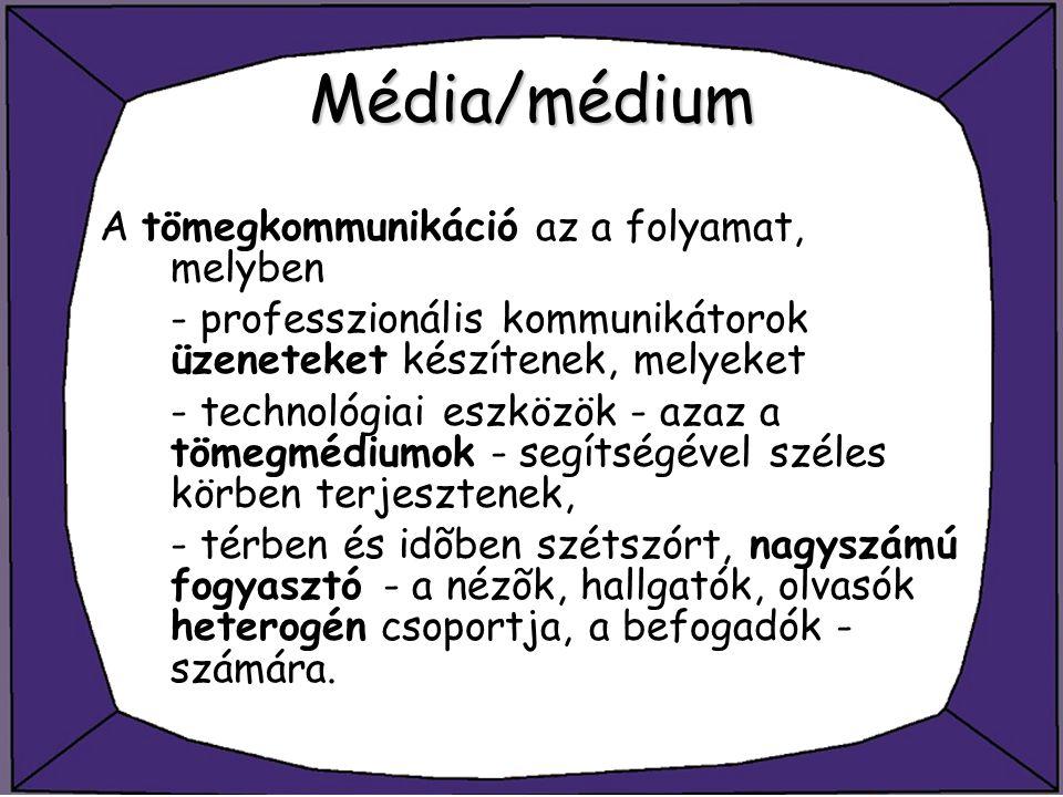 Média/médium A tömegkommunikáció az a folyamat, melyben - professzionális kommunikátorok üzeneteket készítenek, melyeket - technológiai eszközök - aza