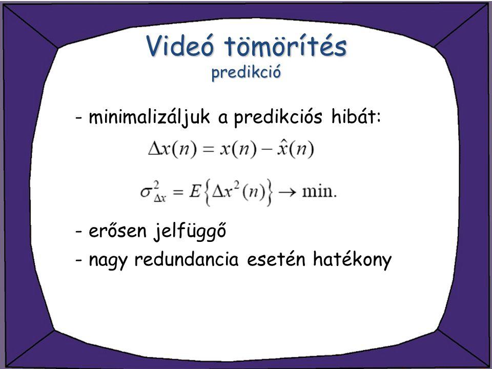 Videó tömörítés predikció - minimalizáljuk a predikciós hibát: - erősen jelfüggő - nagy redundancia esetén hatékony