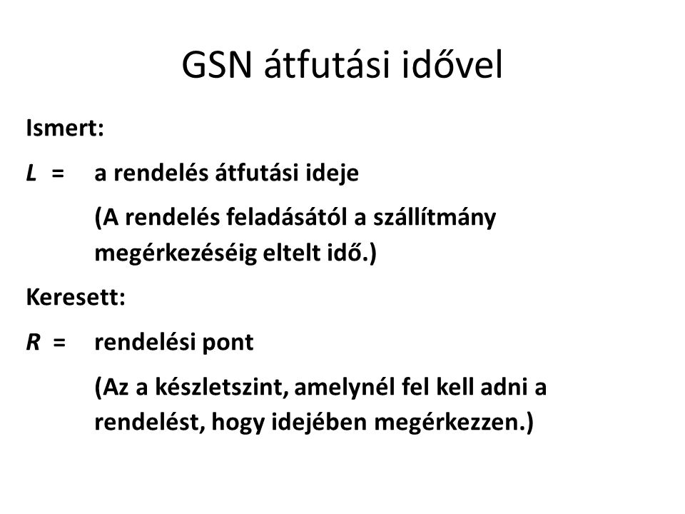 GSN átfutási idővel R L Idő Készlet- szint R = DL (átfutási idő alatti kereslet) I = − Dt + Q Q