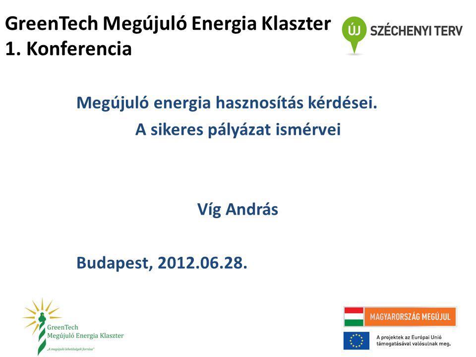 GreenTech Megújuló Energia Klaszter 1.Konferencia Megújuló energia hasznosítás kérdései.