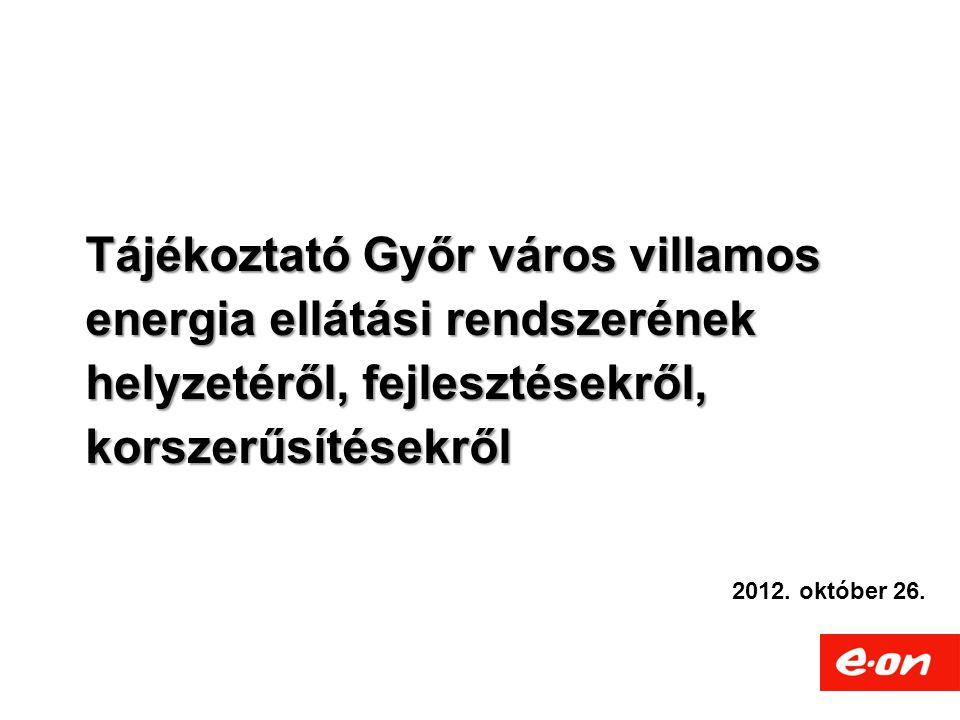 Tájékoztató Győr város villamos energia ellátási rendszerének helyzetéről, fejlesztésekről, korszerűsítésekről 2012.
