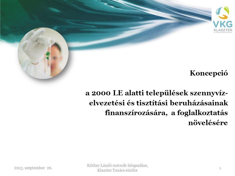 2013. szeptember 26. Kóthay László mérnök-közgazdász, Klaszter Tanács elnöke 1 Koncepció a 2000 LE alatti települések szennyvíz- elvezetési és tisztít