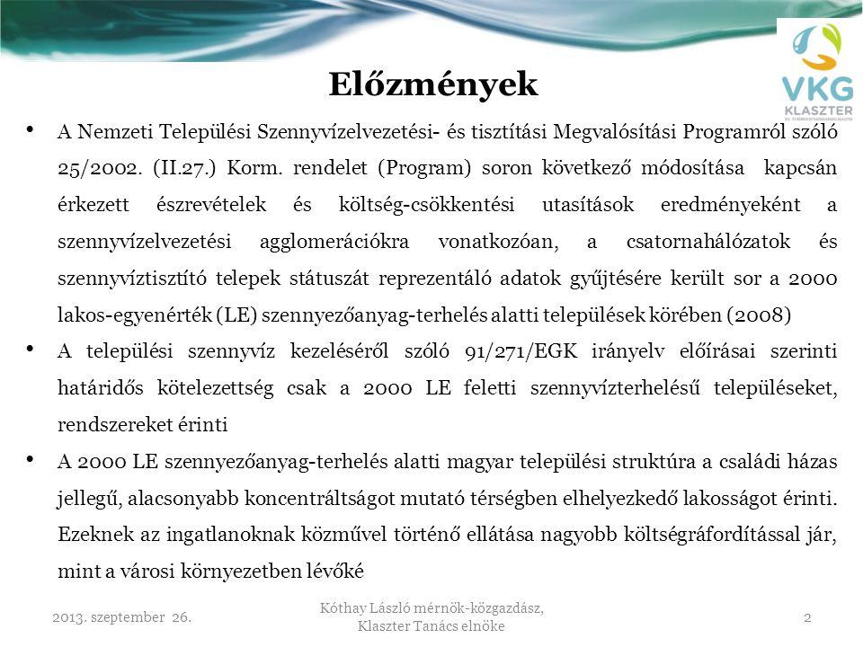 2013. szeptember 26. Kóthay László mérnök-közgazdász, Klaszter Tanács elnöke 2 Előzmények • A Nemzeti Települési Szennyvízelvezetési- és tisztítási Me
