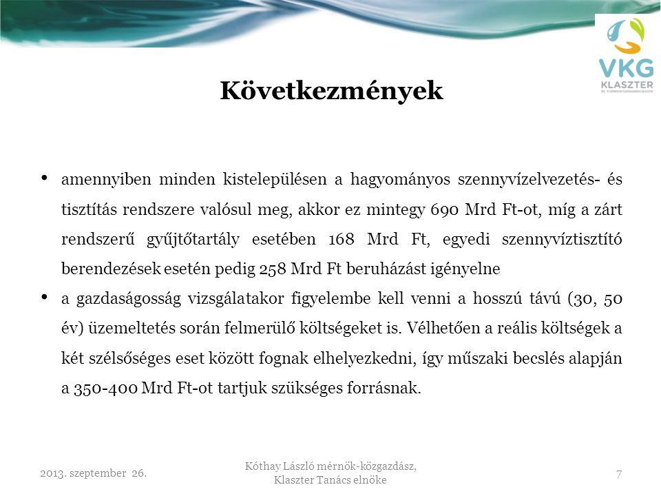 2013. szeptember 26. Kóthay László mérnök-közgazdász, Klaszter Tanács elnöke 7 Következmények • amennyiben minden kistelepülésen a hagyományos szennyv