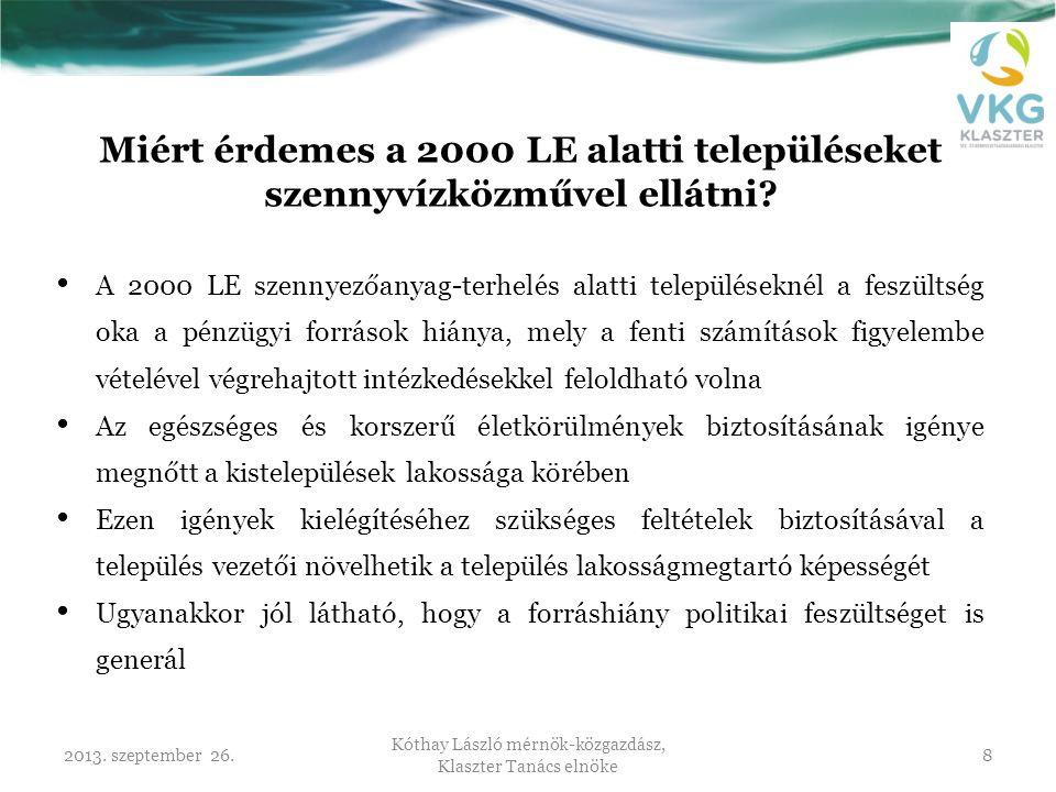 2013. szeptember 26. Kóthay László mérnök-közgazdász, Klaszter Tanács elnöke 8 Miért érdemes a 2000 LE alatti településeket szennyvízközművel ellátni?