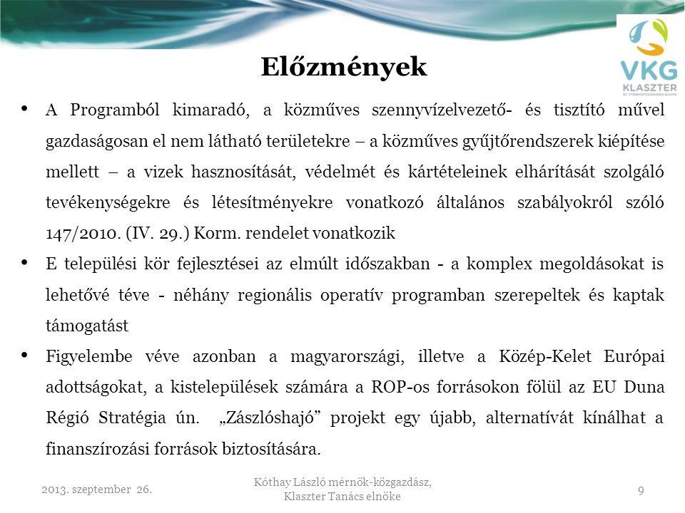 2013. szeptember 26. Kóthay László mérnök-közgazdász, Klaszter Tanács elnöke 9 Előzmények • A Programból kimaradó, a közműves szennyvízelvezető- és ti
