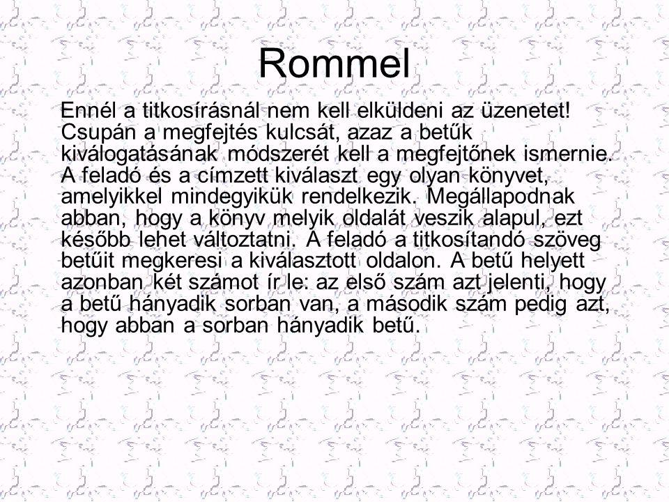 Rommel Ennél a titkosírásnál nem kell elküldeni az üzenetet! Csupán a megfejtés kulcsát, azaz a betűk kiválogatásának módszerét kell a megfejtőnek ism