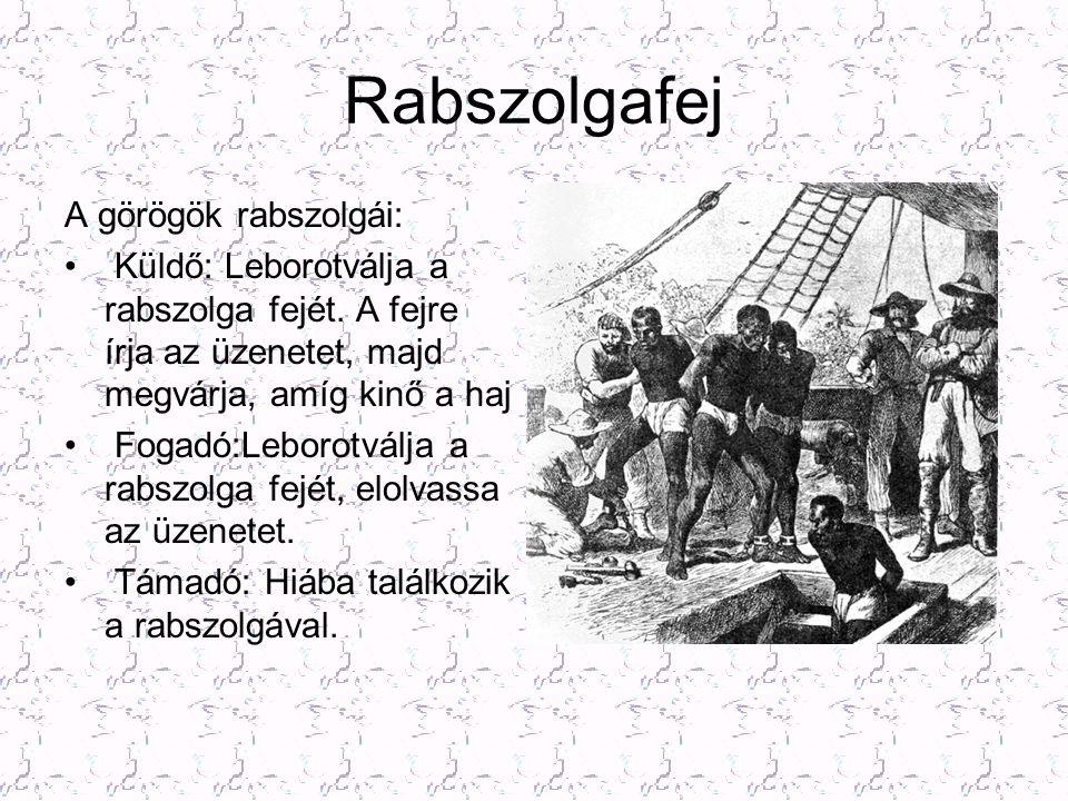 Rabszolgafej A görögök rabszolgái: • Küldő: Leborotválja a rabszolga fejét. A fejre írja az üzenetet, majd megvárja, amíg kinő a haj • Fogadó:Leborotv