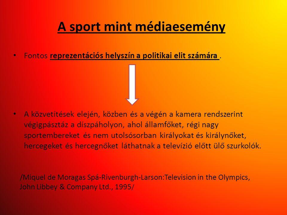 A sport mint médiaesemény • Fontos reprezentációs helyszín a politikai elit számára. • A közvetítések elején, közben és a végén a kamera rendszerint v