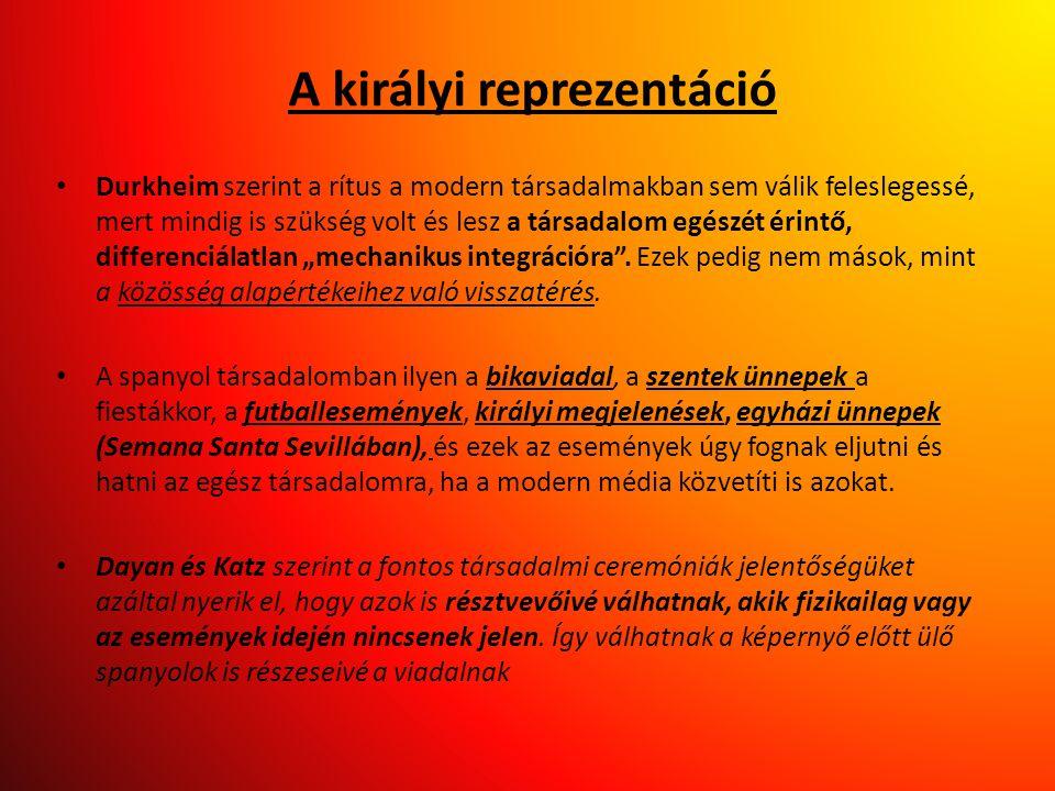 A királyi reprezentáció • Durkheim szerint a rítus a modern társadalmakban sem válik feleslegessé, mert mindig is szükség volt és lesz a társadalom eg