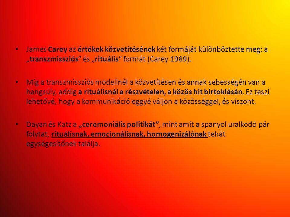 """• James Carey az értékek közvetítésének két formáját különböztette meg: a """"transzmissziós"""" és """"rituális"""" formát (Carey 1989). • Míg a transzmissziós m"""