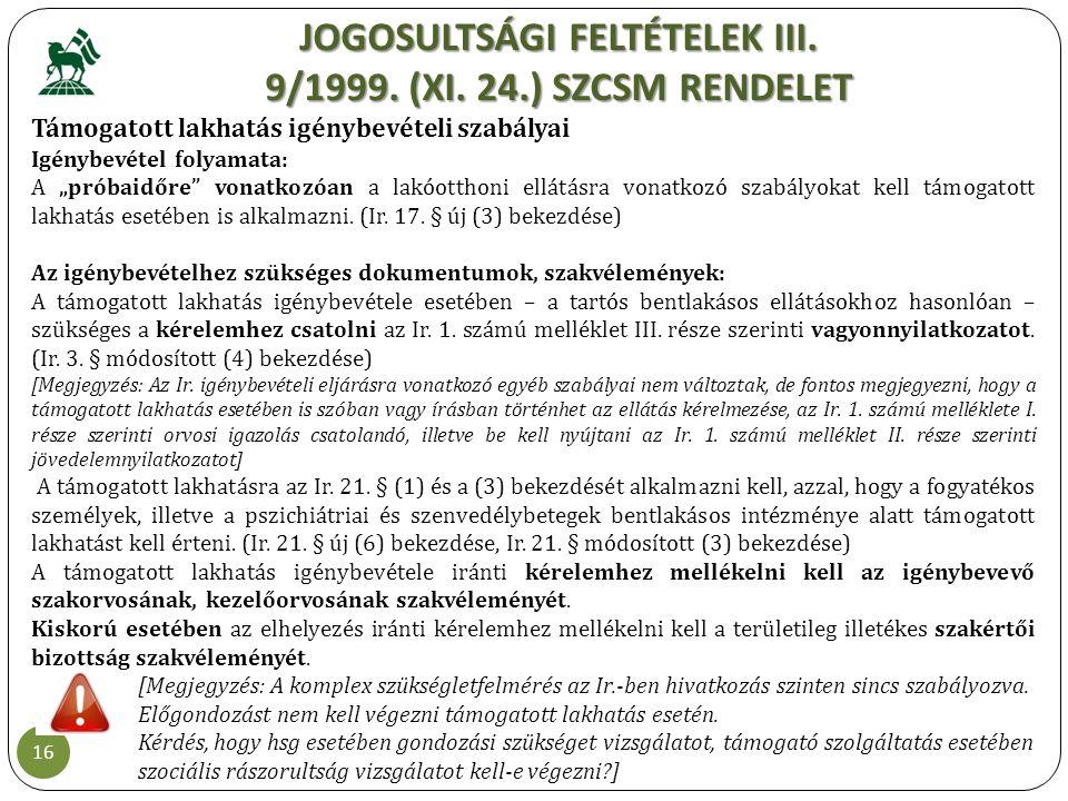 """JOGOSULTSÁGI FELTÉTELEK III. 9/1999. (XI. 24.) SZCSM RENDELET 16 Támogatott lakhatás igénybevételi szabályai Igénybevétel folyamata: A """"próbaidőre"""" vo"""