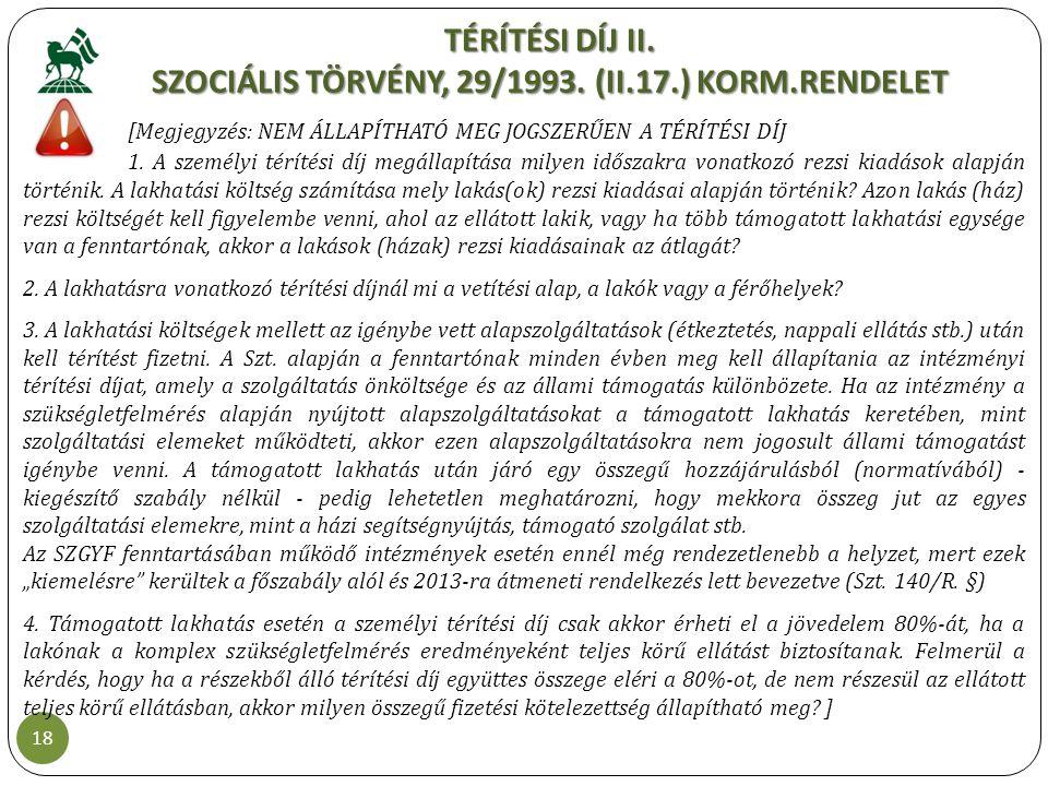 TÉRÍTÉSI DÍJ II. SZOCIÁLIS TÖRVÉNY, 29/1993. (II.17.) KORM.RENDELET 18 [Megjegyzés: NEM ÁLLAPÍTHATÓ MEG JOGSZERŰEN A TÉRÍTÉSI DÍJ 1. A személyi téríté