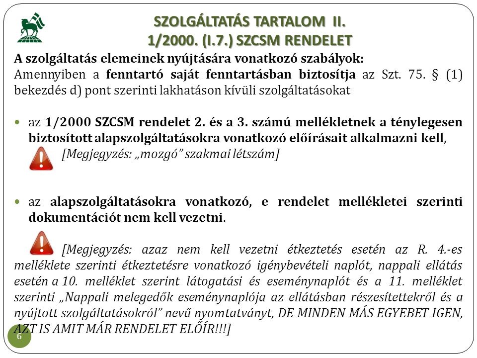 SZOLGÁLTATÁS TARTALOM II. 1/2000. (I.7.) SZCSM RENDELET 6 A szolgáltatás elemeinek nyújtására vonatkozó szabályok: Amennyiben a fenntartó saját fennta