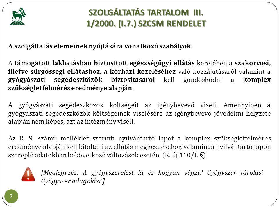 SZOLGÁLTATÁS TARTALOM III. 1/2000. (I.7.) SZCSM RENDELET 7 A szolgáltatás elemeinek nyújtására vonatkozó szabályok: A támogatott lakhatásban biztosíto